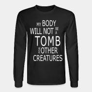 Long sleeves My body will not be a tomb for ohter creatures