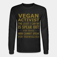 Long sleeves Vegan activist the least i can do is speak out for those who cannot speak for themselves
