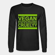 Long sleeves Vegan because anything else is accepting cruelty