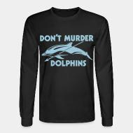 Long sleeves Don't murder dolphins