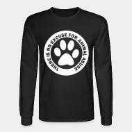 Long sleeves There is no excuse for animal abuse