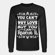 Long sleeves You can't buy love but you can rescue it