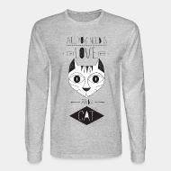 Long sleeves All you need is love and a cat