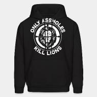 Hooded Sweatshirt Only assholes kill lions