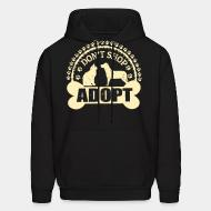 Hooded Sweatshirt Don't shop adopt