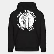 Hoodie The animals need you