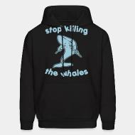 Hooded Sweatshirt Stop killing the whales