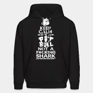 Hooded Sweatshirt Keep calm it's a pitbull not a fucking shark