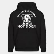 Hoodie Ban stupid people not dogs!