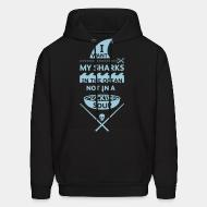 Hooded Sweatshirt I want mt sharks in the ocean not in a fucking soup