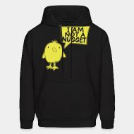 Hooded Sweatshirt I'am not a nugget
