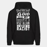 Hooded Sweatshirt All animals in slaughterhouses suffer avoid halal meat become a vegetarian not a racist