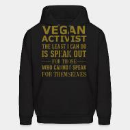 Hooded Sweatshirt Vegan activist the least i can do is speak out for those who cannot speak for themselves