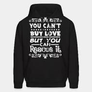 Hooded Sweatshirt You can't buy love but you can rescue it