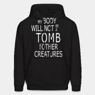 Hoodie My body will not be a tomb for ohter creatures