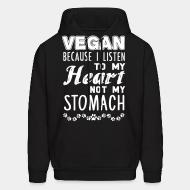 Hoodie Vegan because i listen to my heart not my stomach
