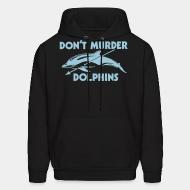 Hooded Sweatshirt Don't murder dolphins