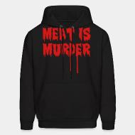 Hooded Sweatshirt Meat is murder