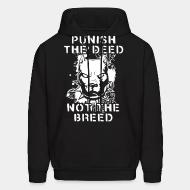 Hooded Sweatshirt Punish the deed not the breed