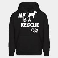 Hoodie My dog is a rescue