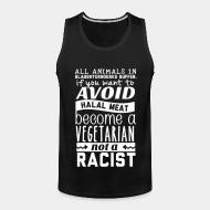 Tank top All animals in slaughterhouses suffer avoid halal meat become a vegetarian not a racist