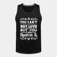 Tank top You can't buy love but you can rescue it