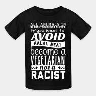 Kid tshirt All animals in slaughterhouses suffer avoid halal meat become a vegetarian not a racist