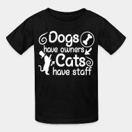 Kid tshirt Dogs have owners cats have staff