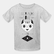 Children t-shirt All you need is love and a cat