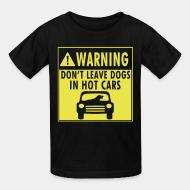 Kid tshirt Warning don't leave dogs in hot cars