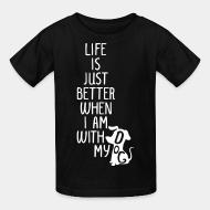 Kid tshirt Life is just better when I am with my dog