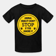Children t-shirt Animal crualty won't stop if you ignore it