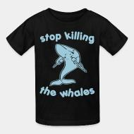 Children t-shirt Stop killing the whales