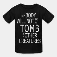 Kid tshirt My body will not be a tomb for ohter creatures