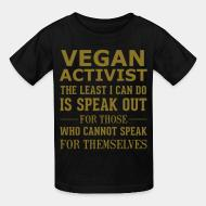 Children t-shirt Vegan activist the least i can do is speak out for those who cannot speak for themselves