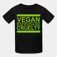 Children t-shirt Vegan because anything else is accepting cruelty