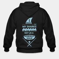 Zip hoodie I want mt sharks in the ocean not in a fucking soup