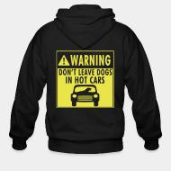 Zip hoodie Warning don't leave dogs in hot cars