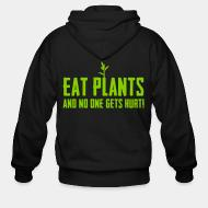 Zip hoodie Eat plants and no one gets hurt!