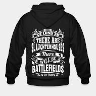 Zip hoodie as long as there slaugtherhouses will be battlefilds