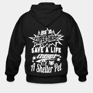 Zip hoodie Be a super-hero save a life adopt a shelter pet