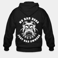 Zip hoodie No bad dog just bad owners