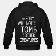 Zip hoodie My body will not be a tomb for ohter creatures