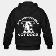 Zip hoodie Ban stupid people not dogs!