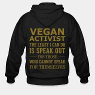 Zip hoodie Vegan activist the least i can do is speak out for those who cannot speak for themselves