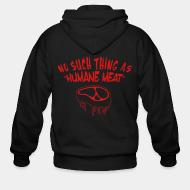 Zip hoodie No such thing as humane meat