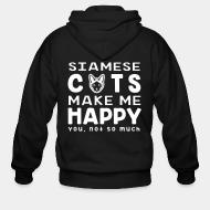 Zip hoodie Siamese cats make me happy. You, not so much.