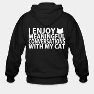 Zip hoodie I enjoy meaningful conversations with my cat