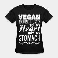 Women T-shirt Vegan because i listen to my heart not my stomach