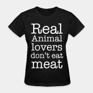 Women's t-shirt real animal lovers don't eat meat